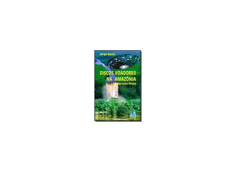 Discos Voadores Na Amazônia: A Operação Prato - Jorge Bessa - 9788576183686