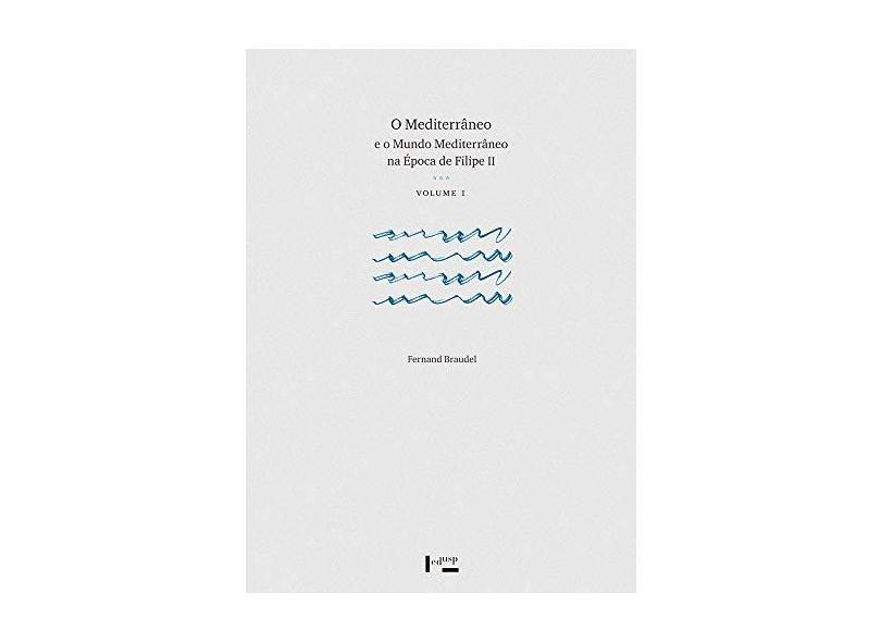 Mediterrâneo e o Mundo Mediterrâneo na Época de Filipe 2, O - Vol.1 e 2 - Coleção Fundadores da Usp - Fernand Braudel - 9788531415364