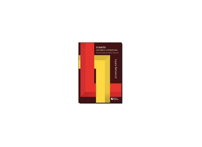 O Dueto Literatura e Leitura - na Educação de Jovens e Adultos - Juçara Benvenuti - 9788577060832