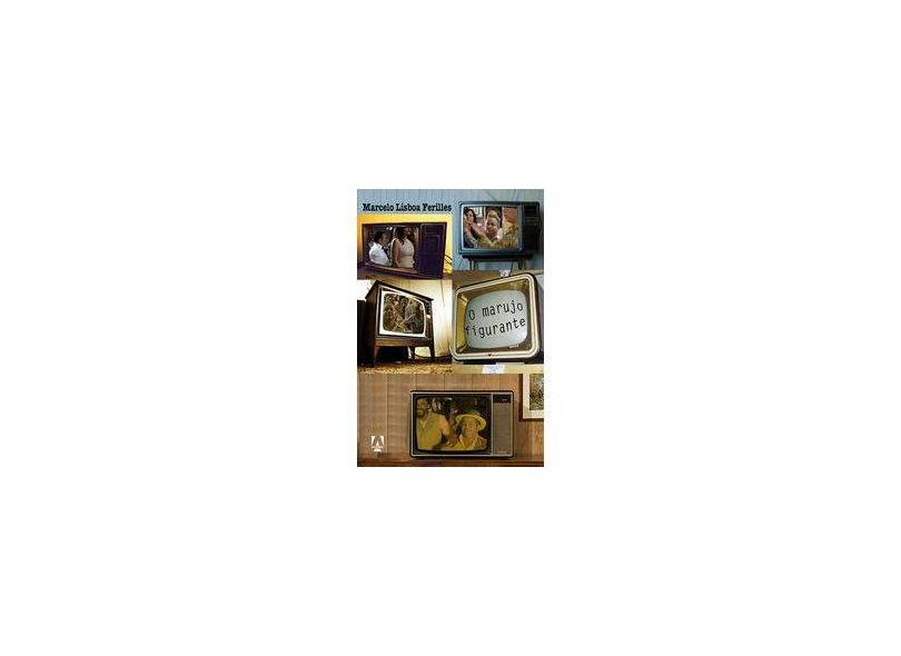 O Marujo Figurante - Marcelo Lisboa Ferilles - 9788566464443