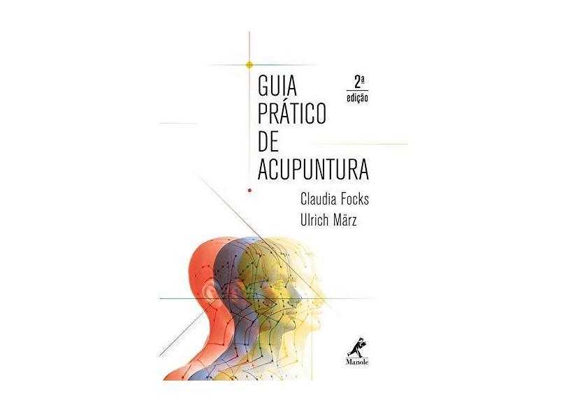 GUIA PRATICO DE ACUPUNTURA - Claudia Focks  Ulrich Marz - 9788520451007
