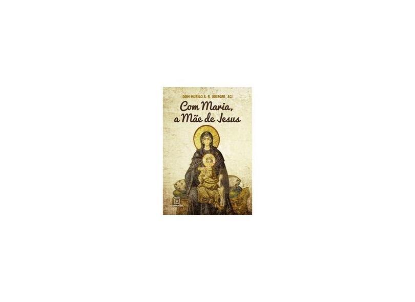 Com Maria a Mãe de Jesus - Dom Murilo S. R. Krieger - 9788536904764