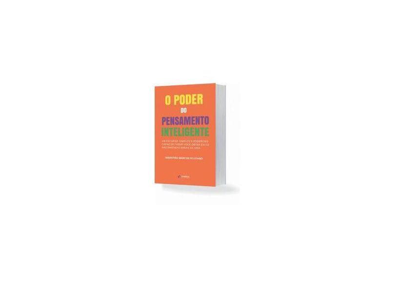 O Poder do Pensamento Inteligente - Sebastião Marcos Feliciano - 9788568483756