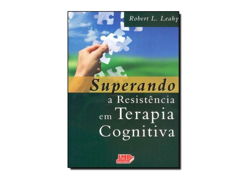 Superando a Resistência em Terapia Cognitiva - Leahy , Robert L. - 9788599305218