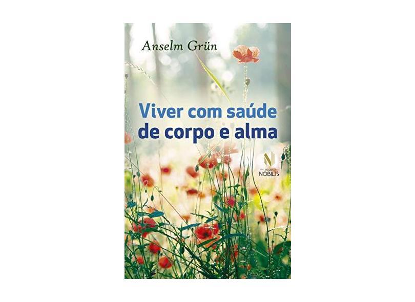 Viver com Saúde de Corpo e Alma - Anselm Grün - 9788532649973