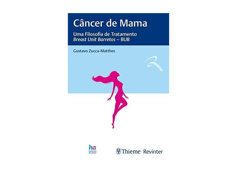 CANCER DE MAMA UMA FILOSOFIA DE TRATAMENTO BREAST - Gustavo Zucca Mathes - 9788554650322
