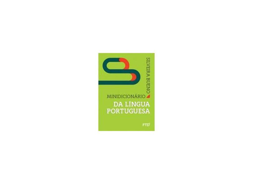 Minidicionário da Língua Portuguesa - Francisco Da Silveira Bueno - 9788596002523