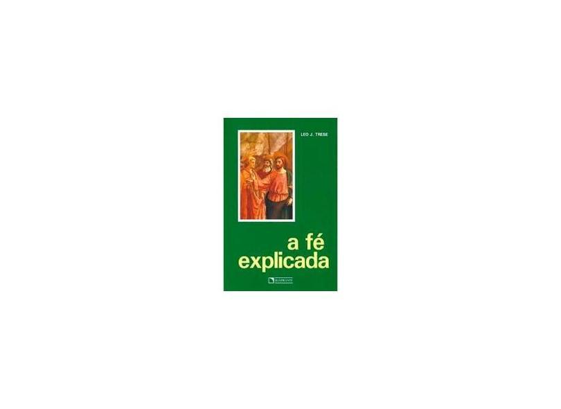 A Fe Explicada - Leo J. Trese - 9788574650128