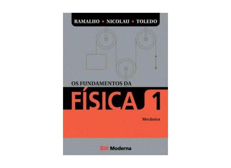 Os Fundamentos da Física - Vol. 1 - Mecânica - 1º Ano - Ferraro, Nicolau Gilberto; Ramalho Junior, Francisco; Soares, Paulo Toledo - 9788516056551