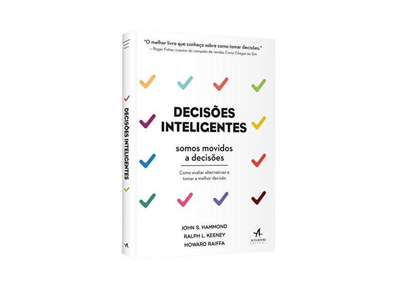 Decisões Inteligentes. Como Avaliar Alternativas e Tomar a Melhor Decisão - John S. Hammond - 9788550801230