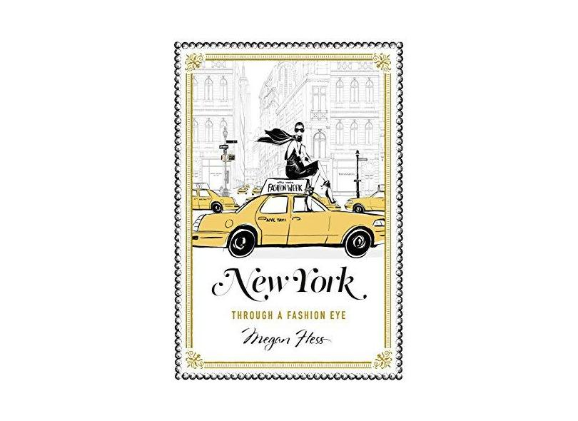 New York - A Guide To The Fashion Cities Of The World - Hess, Megan - 9781743791714
