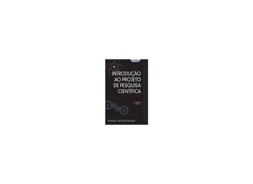 Introdução ao Projeto de Pesquisa Científica - Rudio, Franz Victor - 9788532600271