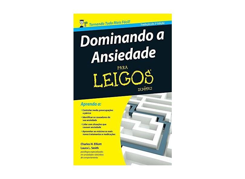 Dominando A Ansiedade Para Leigos - Elliott, Charles H.; Smith, Laura L. - 9788576088875