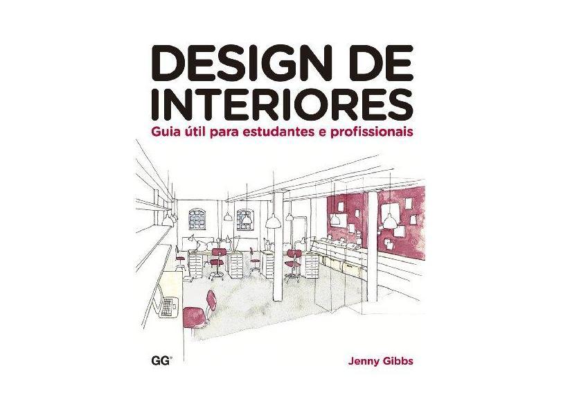 Design de interiores: Guia Util para estudantes e profissionais - Jenny Gibbs - 9788584520749