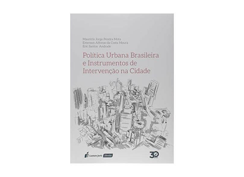 Política Urbana Brasileira e Instrumentos de Intervenção na Cidade. 2018 - Maurício Jorge Pereira Mota - 9788551909287