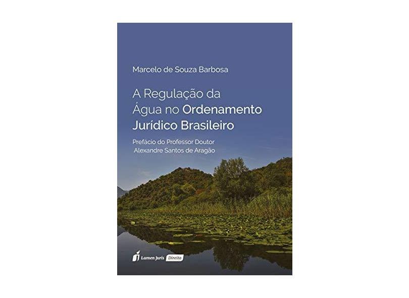 A Regulação da Água no Ordenamento Jurídico Brasileiro. 2018 - Marcelo De Souza Barbosa - 9788551906071