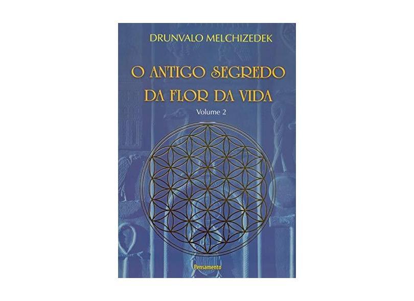 O Antigo Segredo da Flor da Vida - Vol. 2 - Melchizedek, Drunvalo - 9788531516283