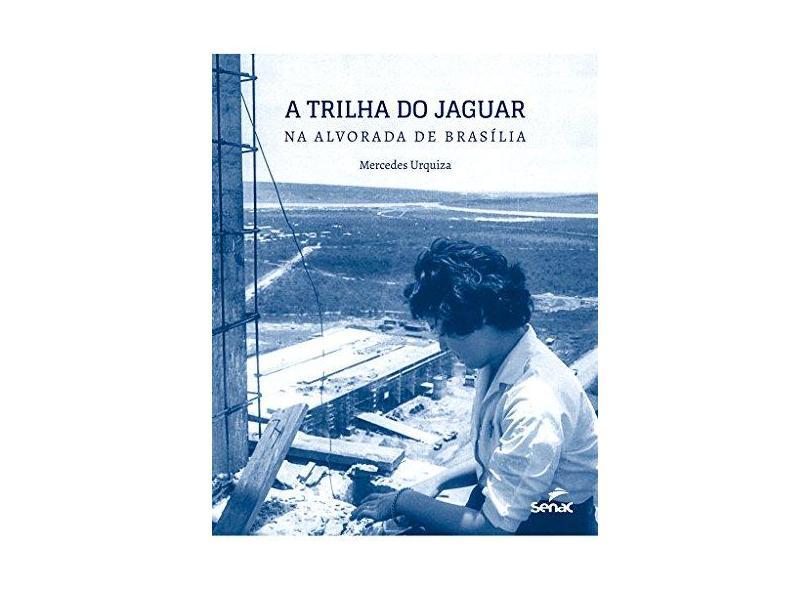 A Trilha do Jaguar. Na Alvorada de Brasília - Mercedes Urquiza - 9788562564703