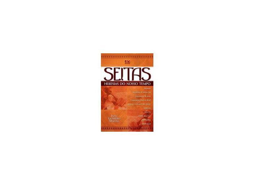 Seitas: Heresias do Nosso Tempo - Jaziel Guerreiro Martins - 9788574590288