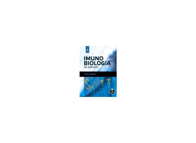 Imunobiologia de Janeway - 8ª Ed. 2014 - Murphy, Kenneth - 9788582710395