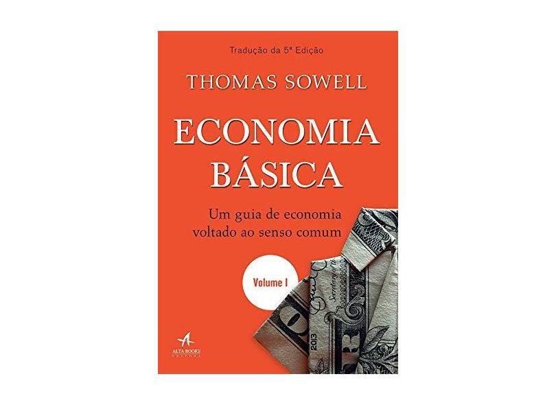 Economia Básica. Um Guia de Economia Voltado ao Senso Comum — Volume 1 - Thomas Sowell - 9788550802381