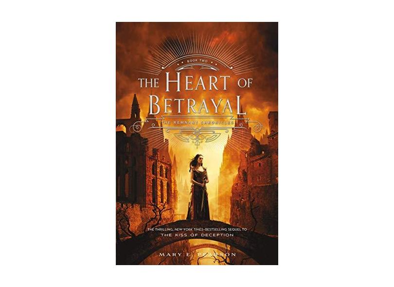 The Heart of Betrayal: The Remnant Chronicles, Book Two - Mary E. Pearson - 9781250080028