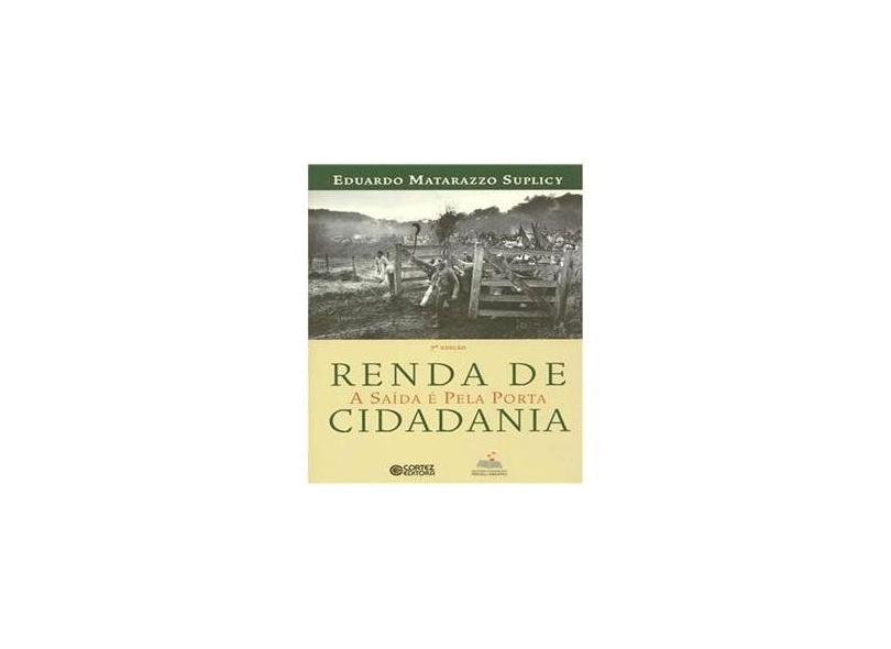 Renda de Cidadania: A Saída é Pela Porta - Eduardo Matarazzo Suplicy - 9788524920127