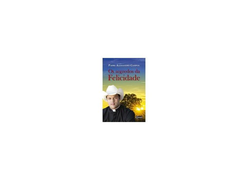Os Segredos da Felicidade - Padre Alessandro Campos - 9788573128666