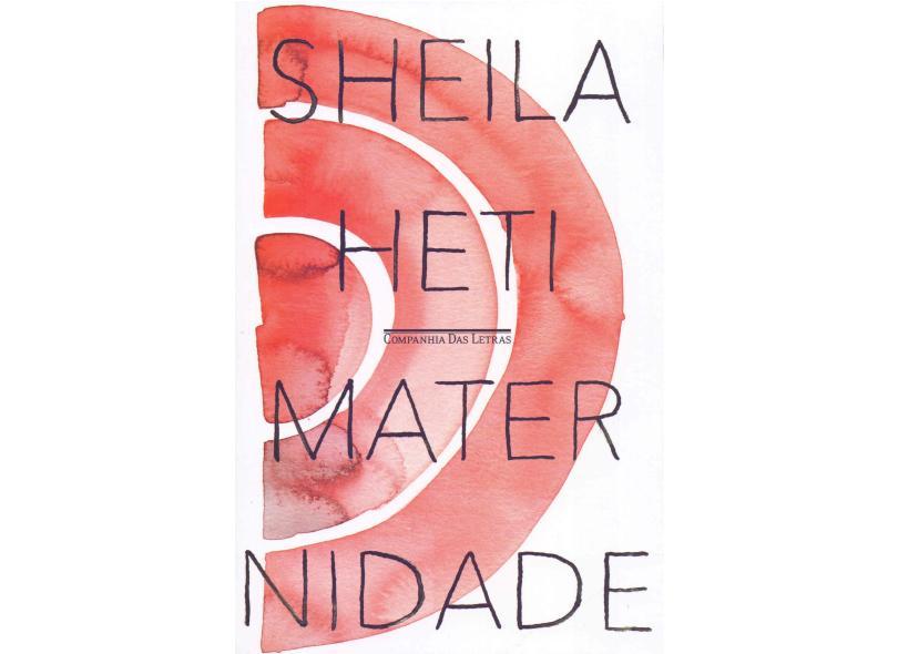 Maternidade: Um romance - Sheila Heti - 9788535932041