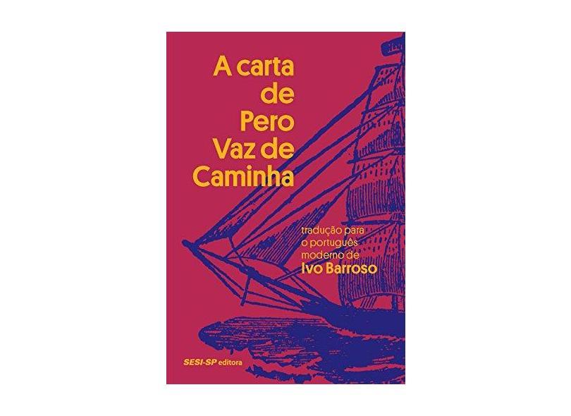 A Carta de Pero Vaz de Caminha - Ivo Barroso - 9788550404646