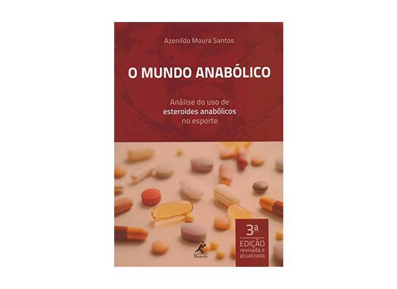 O mundo anabólico: análise do uso de esteroides anabólicos no esporte - Azenildo Moura Santos - 9788520455920