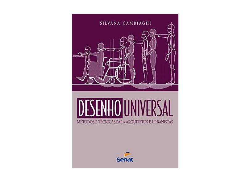 Desenho Universal. Métodos e Técnicas Para Arquitetos e Urbanistas - Silvana Cambiaghi - 9788539613045