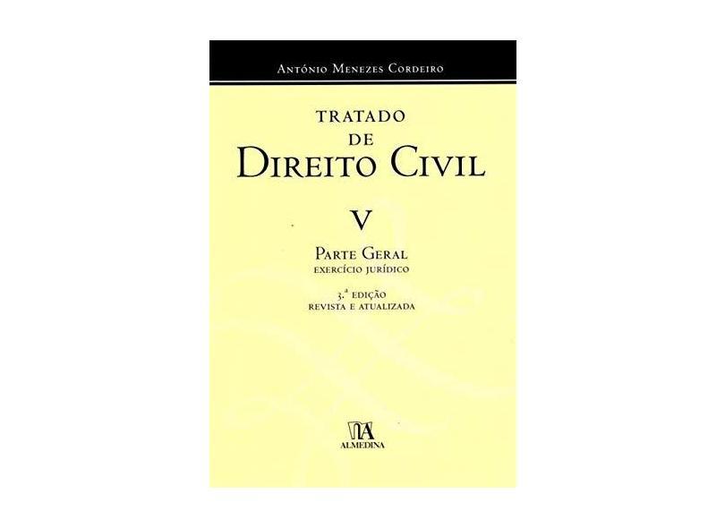 Tratado de Direito Civil: Exercício Jurídico - Parte Geral (Volume 5) - António Menezes Cordeiro - 9789724072180