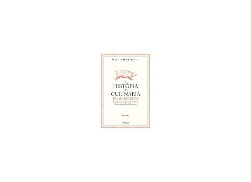 A História da Culinária em 100 Receitas - William Sitwell - 9788579145087