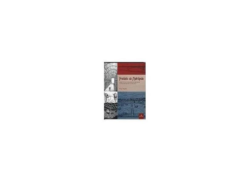 Preludio Da Metropole - Arquitetura E Urbanismo .. - Hugo Segawa - 9788574800141