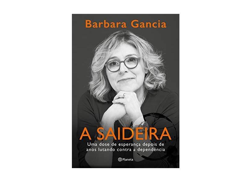 A saideira: Uma dose de esperança depois de anos lutando contra a dependência - Barbara Gancia - 9788542214512