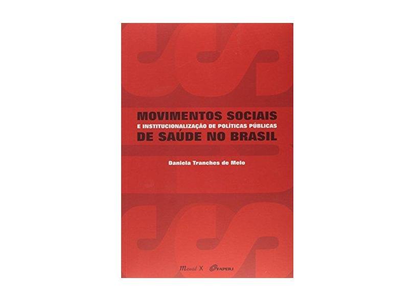 Movimentos Sociais e Institucionalização de Políticas Públicas de Saúde No Brasil - Melo, Daniela Tranches De - 9788574787534