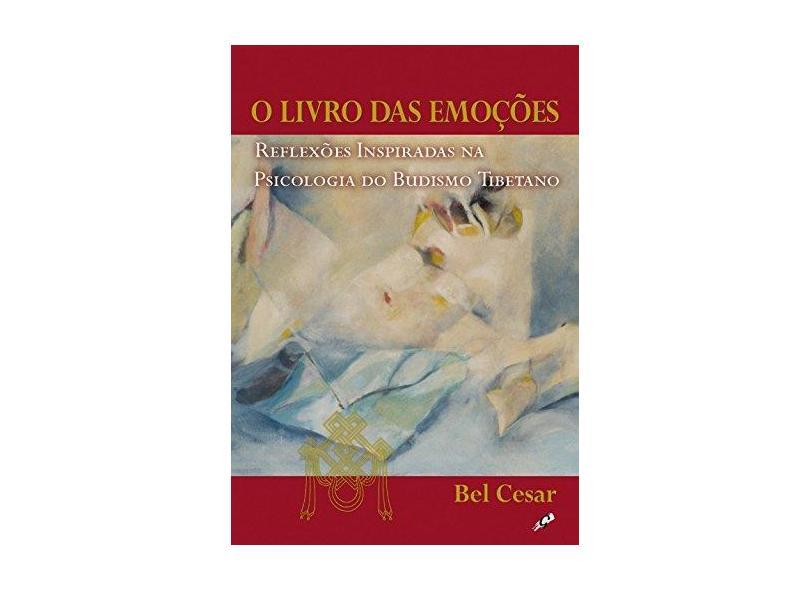 O Livro das Emoções - Reflexões Inspiradas na Psicologia do Budismo Tibetano - Cesar, Bel - 9788575550359
