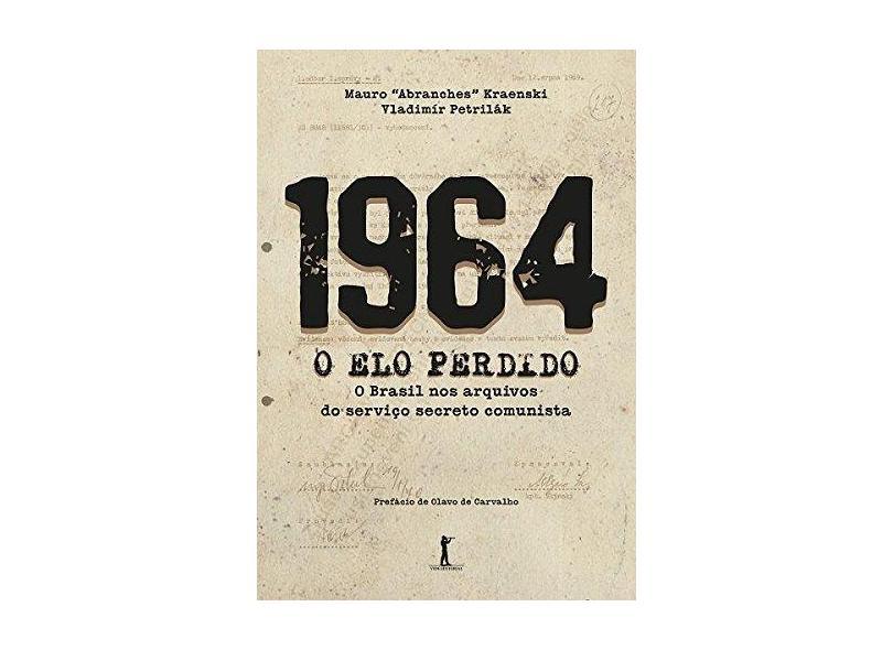 1964 - O Elo Perdido: O Brasil Nos Arquivos do Serviço Secreto Comunista - Vladimir Petrilak - 9788595070271