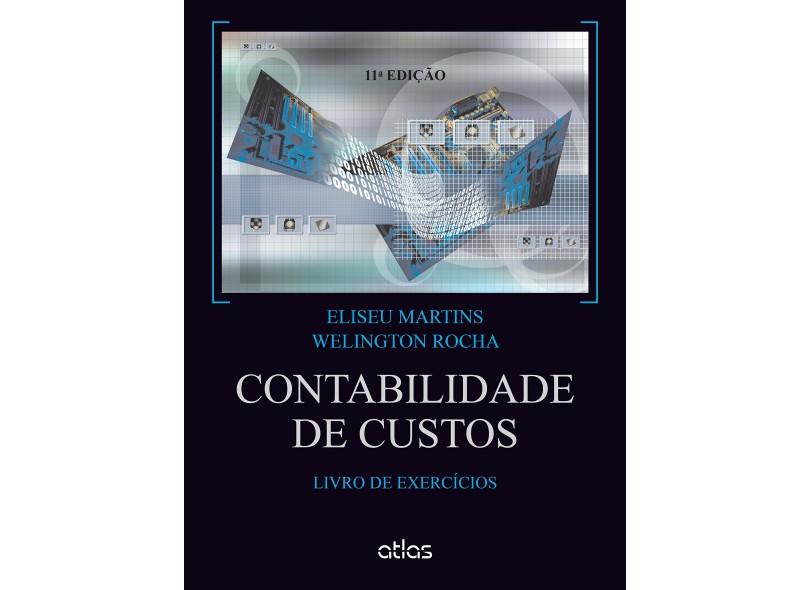 Contabilidade de Custos - Livro de Exercícios - 11ª Ed. 2015 - Martins, Eliseu; Rocha, Wellington - 9788522498703