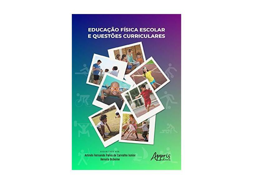 Educação Física Escolar e Questões Curriculares - Arlindo Fernando Paiva De Carvalho Junior - 9788547319335