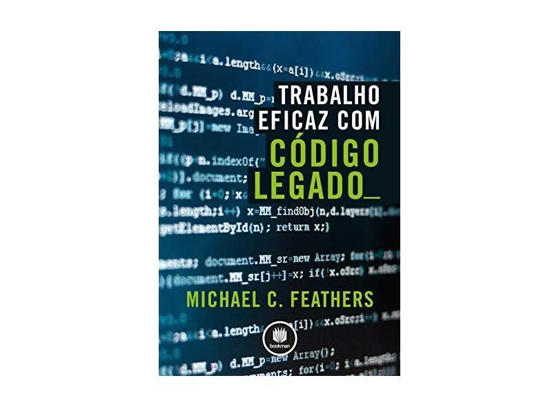 Trabalho Eficaz Com Código Legado - Feathers, Michael C. - 9788582600320