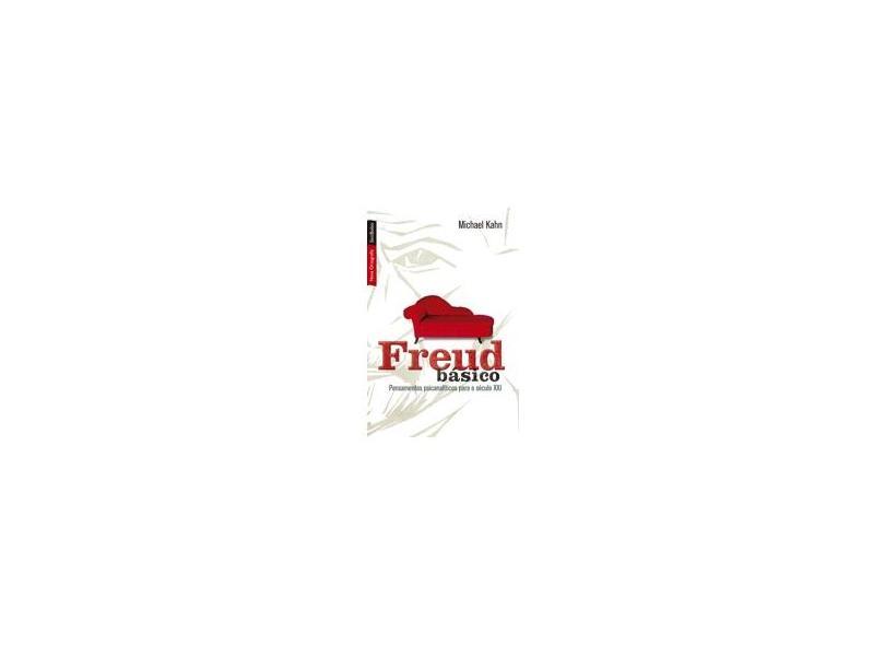 Freud Básico - Pensamentos Psicanalíticos Para o Século XXI - Kahn, Michael - 9788577992775
