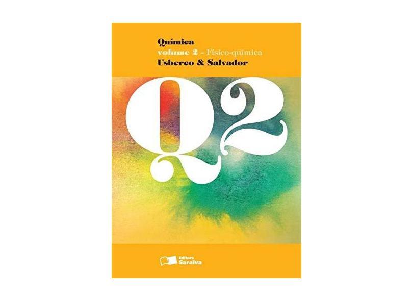 Química - Vol. 2 - Ensino Médio - 13ª Ed. 2014 - Edgard Salvador; João Usberco - 9788502222434