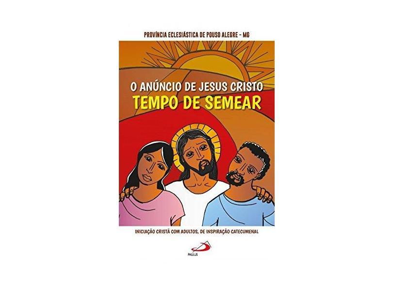 O Anúncio de Jesus Cristo: Tempo de Semear - Província Eclesiástica De Pouso Alegre - Mg - 9788534946667