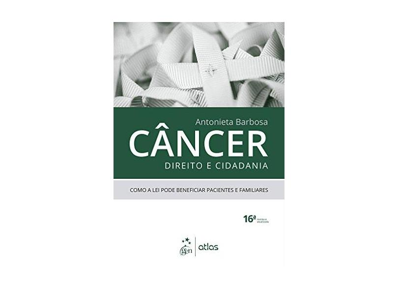 Câncer Direito e Cidadania - 16ª Ed. 2017 - Barbosa, Antonieta M. G. - 9788597013412