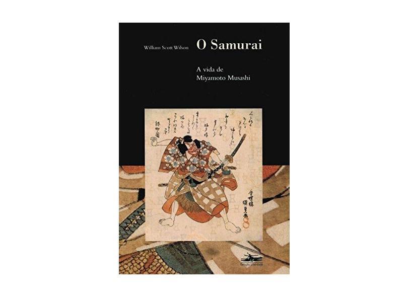 O Samurai - A Vida de Miyamoto Musashi - Wilson, William Scott - 9788574481227