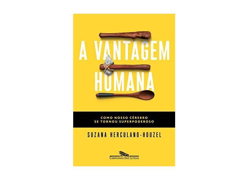 A Vantagem Humana - Como Nosso Cérebro Se Tornou Superpoderoso - Herculano-houzel, Suzana - 9788535929904