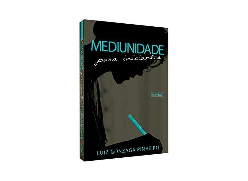Mediunidade Para Iniciantes - Luiz Gonzaga Pinheiro - 9788566805826
