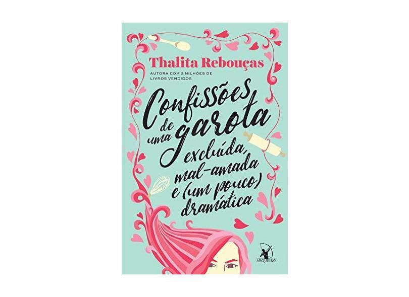 Confissões de Uma Garota Excluída, Mal - Amada e (um Pouco) Dramática - Thalita Rebouças - 9788580415797